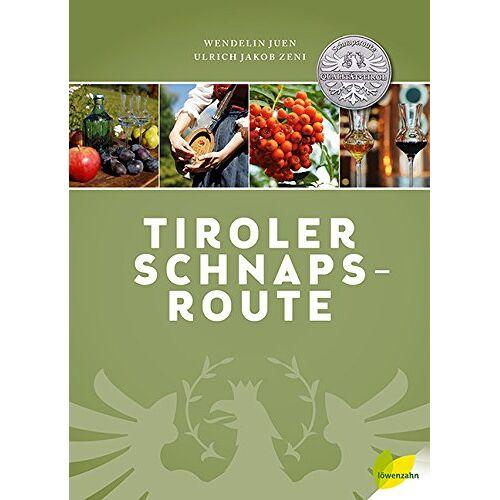 Wendelin Juen - Tiroler Schnapsroute: Eine Reise zu den besten Brennereien - Preis vom 20.10.2020 04:55:35 h