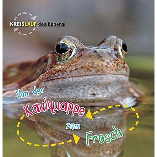 Camilla De la Bedoyere - Von der Kaulquappe zum Frosch, Kreislauf des Lebens - Preis vom 04.05.2021 04:55:49 h