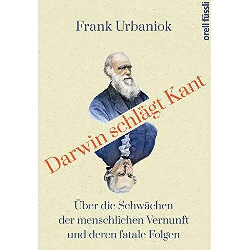 Frank Urbaniok - Darwin schlägt Kant: Über die Schwächen der menschlichen Vernunft und ihre fatalen Folgen - Preis vom 03.05.2021 04:57:00 h