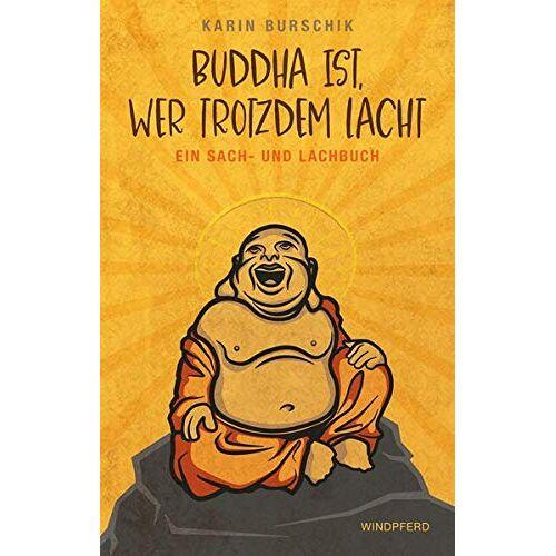 Karin Burschik - Buddha ist, wer trotzdem lacht: Ein Sach- und Lachbuch - Preis vom 28.02.2021 06:03:40 h