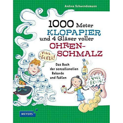 Andrea Schwendemann - 1000 Meter Klopapier und 4 Gläser voller Ohrenschmalz: Das Buch der sensationellen Rekorde - Preis vom 11.05.2021 04:49:30 h