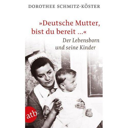 Dorothee Schmitz-Köster - Deutsche Mutter, bist du bereit ...: Der Lebensborn und seine Kinder: Die Kinder aus dem Lebensborn - Preis vom 23.01.2021 06:00:26 h