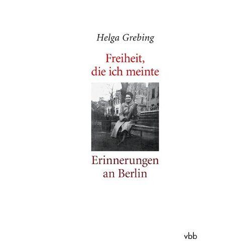 Helga Grebing - Freiheit, die ich meinte: Erinnerungen an Berlin - Preis vom 12.05.2021 04:50:50 h