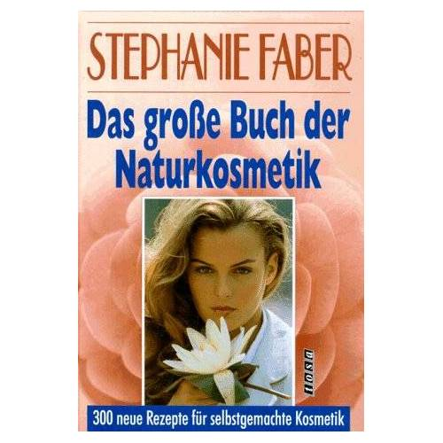 Stephanie Faber - Das grosse Buch der Naturkosmetik. 300 neue Rezepte für selbstgemachte Kosmetik - Preis vom 07.05.2021 04:52:30 h