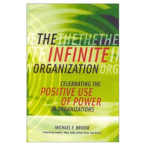 Broom, Michael F. - The Infinite Organization: Celebrating the Positive Use of Power in Organizations - Preis vom 26.03.2020 05:53:05 h