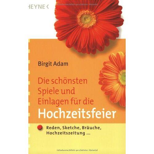 Birgit Adam - Die schönsten Spiele und Einlagen für die Hochzeitsfeier: Reden, Sketche, Bräuche, Hochzeitszeitung ... - Preis vom 23.01.2020 06:02:57 h