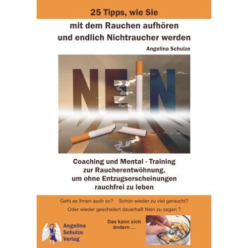 Angelina Schulze - 25 Tipps, wie Sie mit dem Rauchen aufhören und endlich Nichtraucher werden: Coaching und Mental - Training zur Raucherentwöhnung, um ohne Entzugserscheinungen rauchfrei zu leben - Preis vom 10.05.2021 04:48:42 h