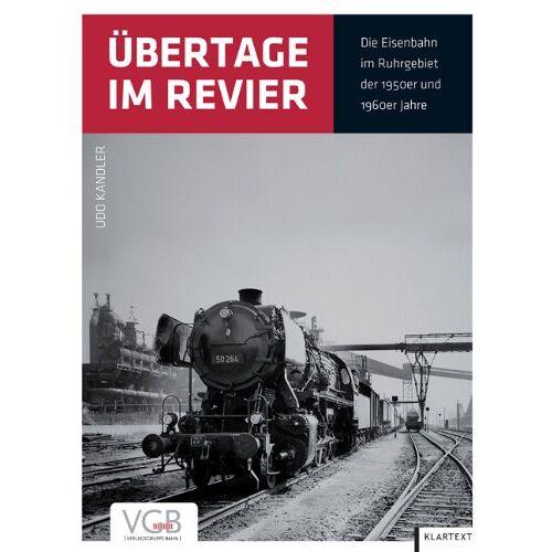 Udo Kandler - Übertage im Revier: Die Eisenbahn im Ruhrgebiet der 1950er und 1960er Jahre - Preis vom 02.03.2021 06:01:48 h