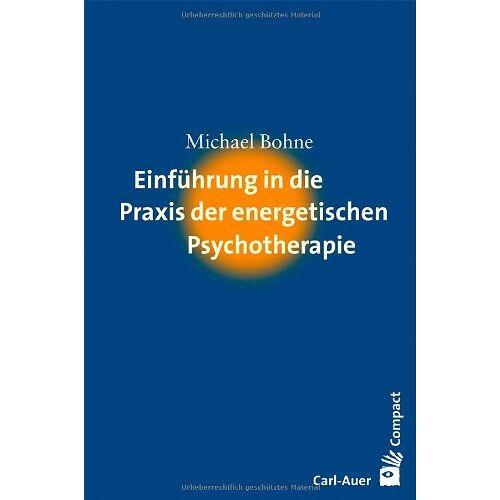 Michael Bohne - Einführung in die Praxis der energetischen Psychotherapie - Preis vom 06.05.2021 04:54:26 h