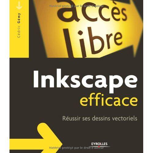 Cédric Gémy - Inkscape efficace : Réussir ses dessins vectoriels - Preis vom 12.05.2021 04:50:50 h