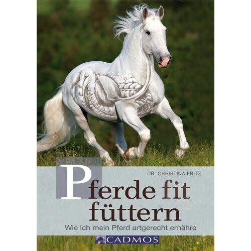 Christina Fritz - Pferde fit füttern: Wie ich mein Pferd artgerecht ernähre - Preis vom 20.10.2020 04:55:35 h