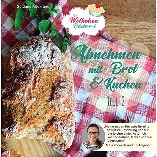 Güldane Altekrüger - Abnehmen mit Brot und Kuchen Teil 2: Die Wölkchenbäckerei (Abnehmen mit Brot und Kuchen / Die Wölkchenbäckerei) - Preis vom 05.03.2021 05:56:49 h