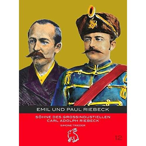 Simone Trieder - Emil und Paul Riebeck: Söhne des Grossindustriellen Carl Adolph Riebeck - Preis vom 20.10.2020 04:55:35 h