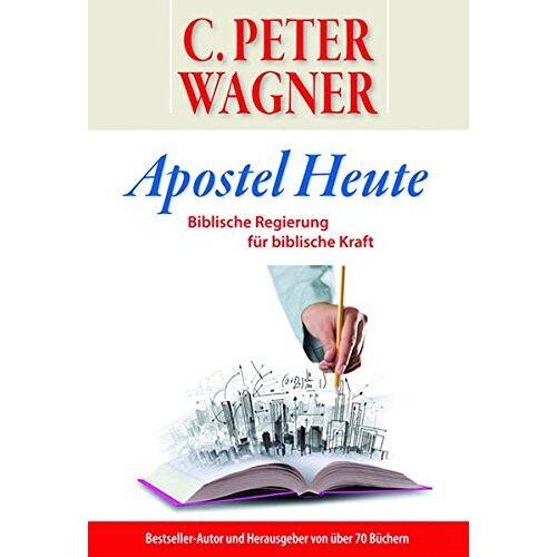 Wagner, C. Peter - Apostel Heute: Biblische Regierung für biblische Kraft - Preis vom 14.05.2021 04:51:20 h