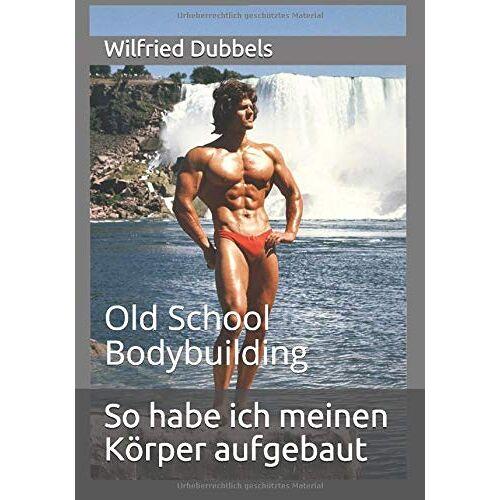 Wilfried Dubbels - So habe ich meinen Körper aufgebaut: Old School Bodybuilding - Preis vom 13.05.2021 04:51:36 h