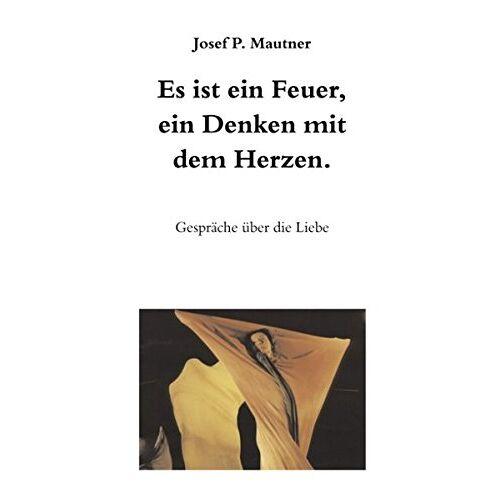 Mautner, Josef P. - Es ist ein Feuer, ein Denken mit dem Herzen - Preis vom 28.02.2021 06:03:40 h