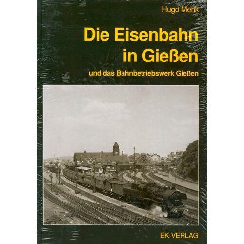 Hugo Menk - Die Eisenbahn in Gießen und das Bahnbetriebswerk Gießen - Preis vom 18.10.2020 04:52:00 h
