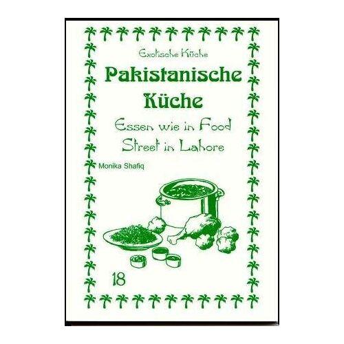 Monika Shafiq - Pakistanische Küche: Essen wie in Food Street in Lahore - Preis vom 16.04.2021 04:54:32 h