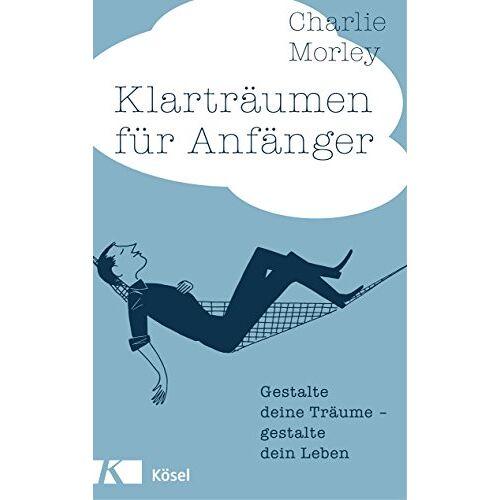 Charlie Morley - Klarträumen für Anfänger: Gestalte deine Träume - gestalte dein Leben - Preis vom 08.05.2021 04:52:27 h