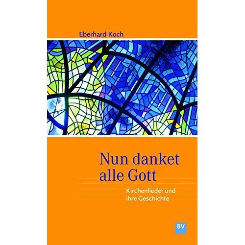 Eberhard Koch - Nun danket alle Gott: Kirchenlieder und ihre Geschichte - Preis vom 16.04.2021 04:54:32 h