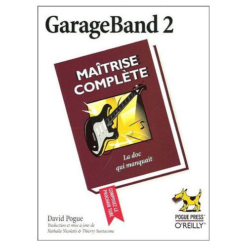 David Pogue - GarageBand 2 (Maitrise Comple) - Preis vom 18.04.2021 04:52:10 h