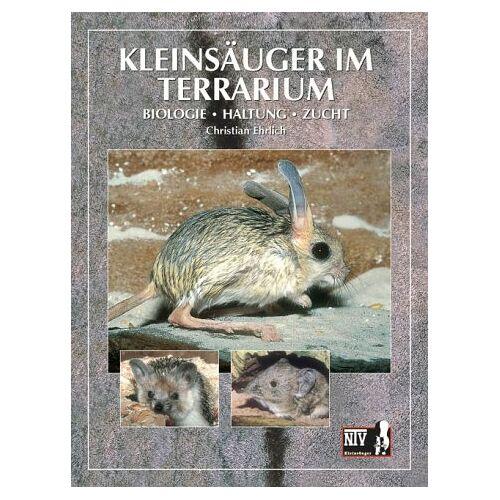 Christian Ehrlich - Kleinsäuger im Terrarium. Biologie, Haltung, Zucht - Preis vom 05.09.2020 04:49:05 h
