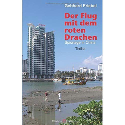 Gebhard Friebel - Der Flug mit dem roten Drachen: Spionage in China - Preis vom 05.09.2020 04:49:05 h