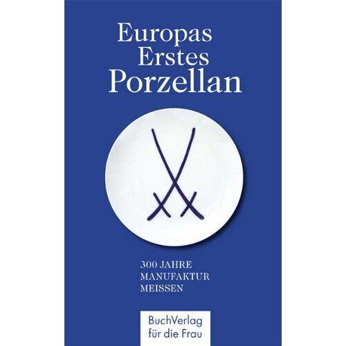 Doris Mundus - Europas erstes Porzellan: 300 Jahre Manufaktur Meissen - Preis vom 20.10.2020 04:55:35 h