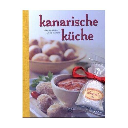 Gabriele Heßmann - Die Kanarische Küche - Preis vom 13.04.2021 04:49:48 h