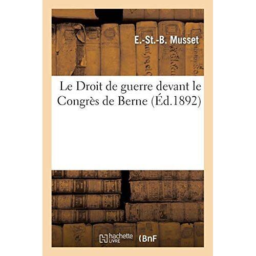 Musset-E-S-B - Musset-E-S-B: Droit de Guerre Devant Le Congrï¿&#x (Histoire) - Preis vom 16.01.2021 06:04:45 h