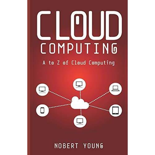Nobert Young - Cloud Computing: A to Z of Cloud Computing - Preis vom 14.04.2021 04:53:30 h