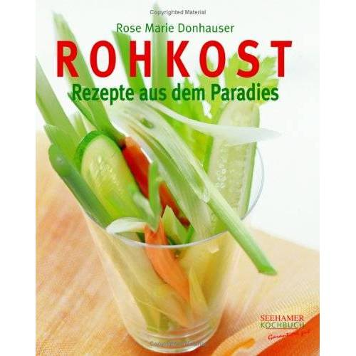 Donhauser, Rose Marie - Rohkost: Rezepte aus dem Paradies - Preis vom 14.05.2021 04:51:20 h