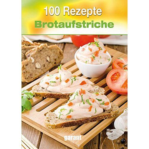 - 100 Rezepte - Brotaufstriche - Preis vom 10.05.2021 04:48:42 h
