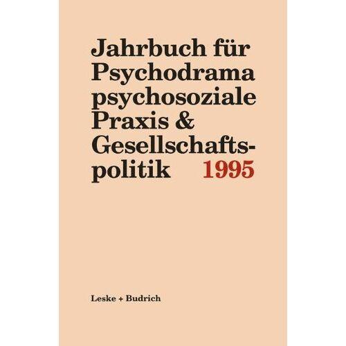 Ferdinand Buer - Jahrbuch für Psychodrama, psychosoziale Praxis & Gesellschaftspolitik: Jahrbuch für Psychodrama, psychosoziale Praxis und Gesellschaftspolitik, 1995 - Preis vom 15.05.2021 04:43:31 h