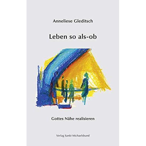 Anneliese Gleditsch - Leben so als-ob: Gottes Nähe realisieren - Preis vom 05.09.2020 04:49:05 h