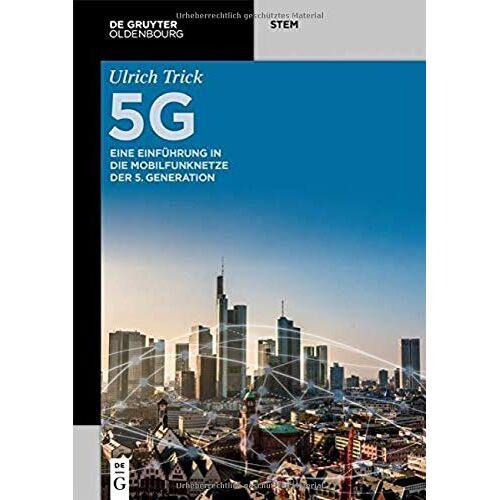 Ulrich Trick - 5G: Eine Einführung in die Mobilfunknetze der 5. Generation: Eine Einfhrung in die Mobilfunknetze der 5. Generation (De Gruyter STEM) - Preis vom 14.01.2021 05:56:14 h