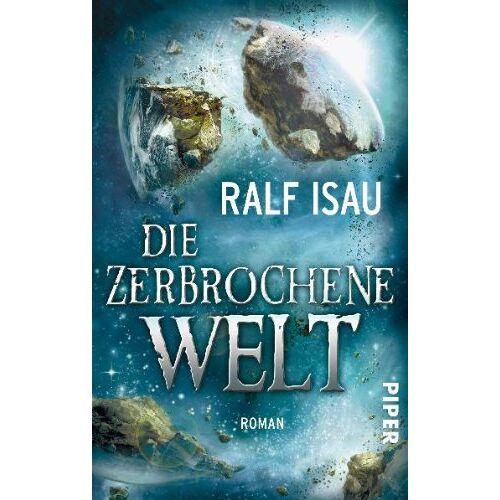 Ralf Isau - Die zerbrochene Welt: Roman (Die zerbrochene Welt 1) - Preis vom 18.10.2019 05:04:48 h