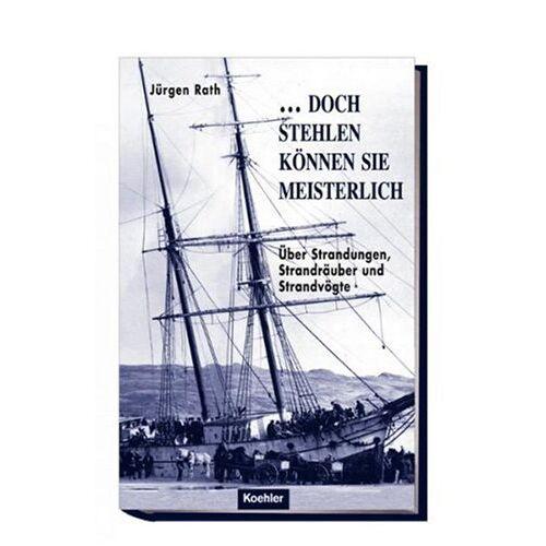 Jürgen Rath - ...doch stehlen können sie meisterlich!: Über Strandungen, Strandräuber und Strandvögte - Preis vom 16.05.2021 04:43:40 h