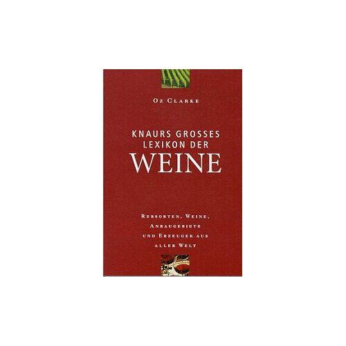 Oz Clarke - Knaurs Großes Lexikon der Weine. Rebsorten, Weine, Anbaugebiete und Erzeuger aus aller Welt - Preis vom 24.01.2021 06:07:55 h