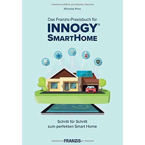 Nicholas Prinz - Das Franzis-Praxisbuch für innogy® SmartHome: Schritt für Schritt zum perfekten Smart Home - Preis vom 25.02.2021 06:08:03 h