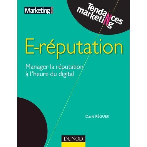 David Réguer - E-réputation : Manager la réputation à l'heure du digital - Preis vom 10.04.2021 04:53:14 h
