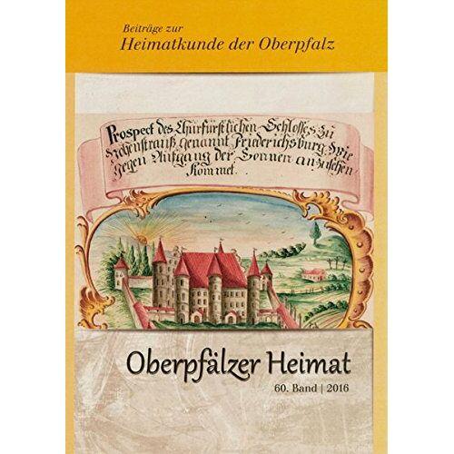 Baron, Bernhard M - Oberpfälzer Heimat / Oberpfälzer Heimat 2016: Beiträge zur Heimatkunde der Oberpfalz Bd. 60 - Preis vom 05.09.2020 04:49:05 h