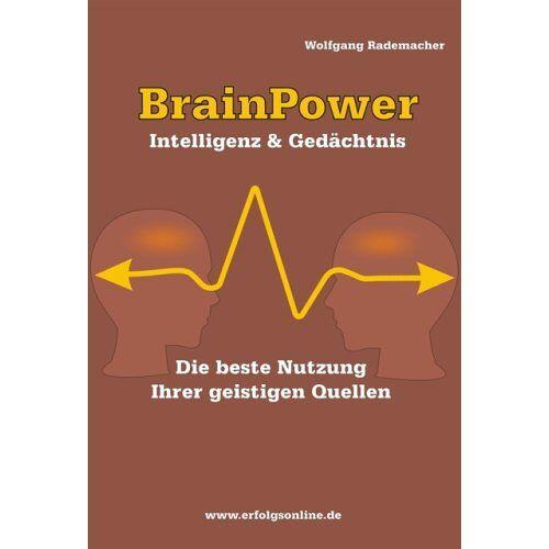 Wolfgang Rademacher - BrainPower. Intelligenz & Gedächtnis - Hochprozentige Nutzung Ihrer geistigen Quellen - Preis vom 22.10.2020 04:52:23 h