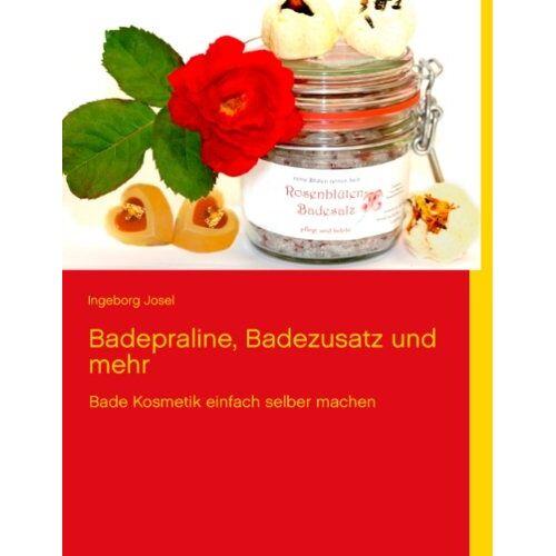 Ingeborg Josel - Badepraline, Badezusatz und mehr: Bade Kosmetik einfach selber machen - Preis vom 07.05.2021 04:52:30 h