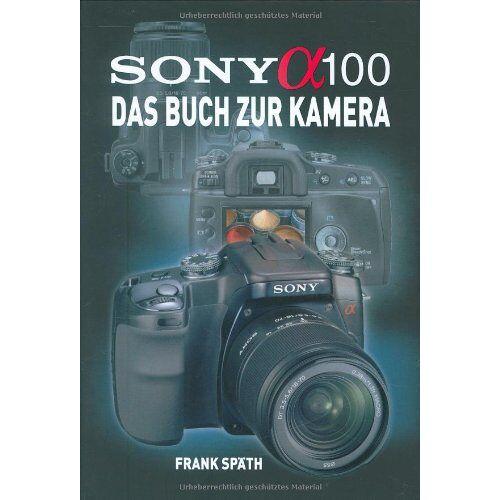 Frank Späth - SONY Alpha 100. Das Buch zur Kamera - Preis vom 14.04.2021 04:53:30 h