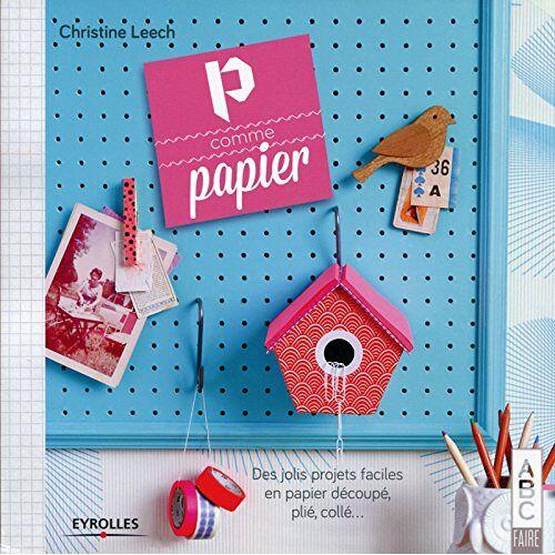 Christine Leech - P Comme Papier. Des Jolis Projets Faciles en Papier Decoupe Plie Colle - Preis vom 13.05.2021 04:51:36 h