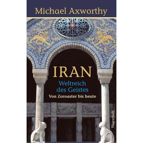 Michale Axworthy - Iran - Weltreich des Geistes: Weltreich des Geistes. Von Zoroaster bis heute - Preis vom 14.05.2021 04:51:20 h