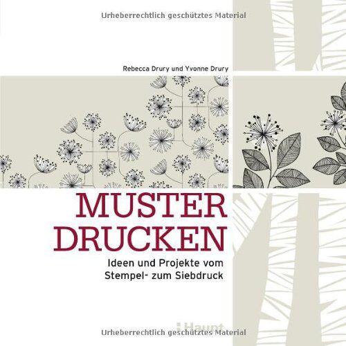 Rebecca Drury - Muster drucken: Ideen und Projekte vom Stempel- zum Siebdruck - Preis vom 09.04.2021 04:50:04 h