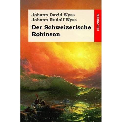 Wyss, Johann David - Der Schweizerische Robinson - Preis vom 11.05.2021 04:49:30 h