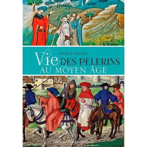 Patrick Huchet - VIE DES PELERINS AU MOYEN AGE - Preis vom 18.10.2020 04:52:00 h